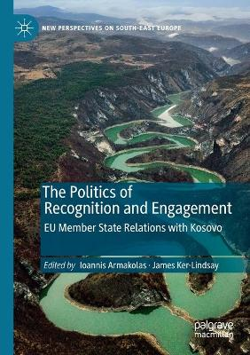 The Politics of Recognition and Engagement: EU Member State Relations with Kosovo by Ioannis Armakolas