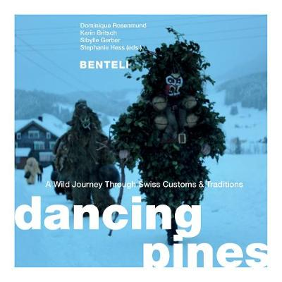 Dancing Pines: A Wild Journey Through Swiss Customs & Traditions by Dominique Rosenmund