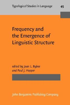 Frequency and the Emergence of Linguistic Structure by Joan L. Bybee