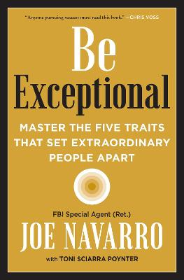 Be Exceptional: Master the Five Traits that Set Extraordinary People Apart by Joe Navarro