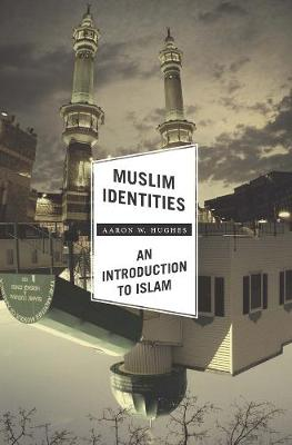 Muslim Identities: An Introduction to Islam by Aaron W. Hughes