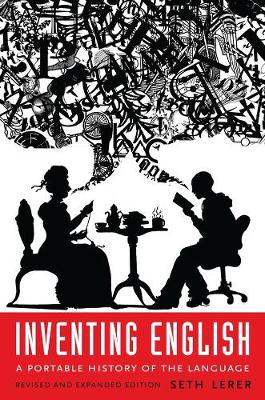 Inventing English: A Portable History of the Language, revised and expanded edition by Seth Lerer