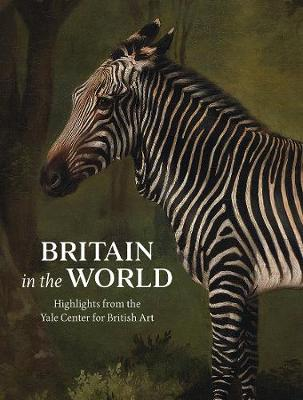 Britain in the World: Highlights from the Yale Center for British Art book