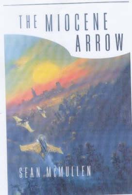 The Miocene Arrow by Sean McMullen