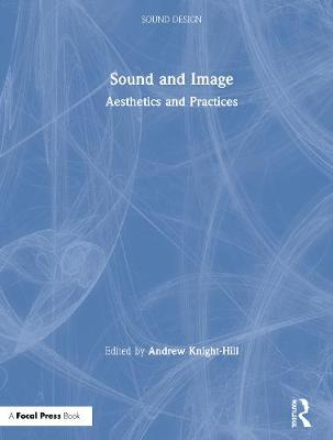 Sound and Image: Aesthetics and Practices by Andrew Knight-Hill