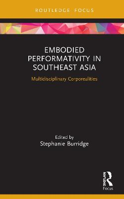 Embodied Performativity in Southeast Asia: Multidisciplinary Corporealities book
