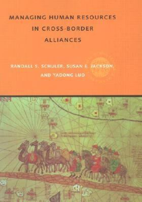 Managing Human Resources in Cross-Border Alliances by Susan E. Jackson