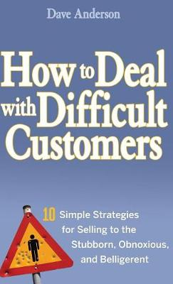 How to Deal with Difficult Customers by Dave Anderson