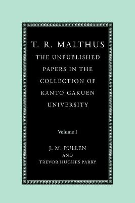 T. R. Malthus: The Unpublished Papers in the Collection of Kanto Gakuen University: Volume 1 book