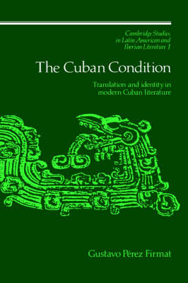 The Cuban Condition by Gustavo Perez Firmat