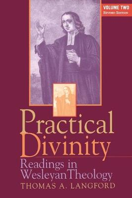 Practical Divinity: v. 2: Readings in Wesleyan Theology by Thomas A. Langford