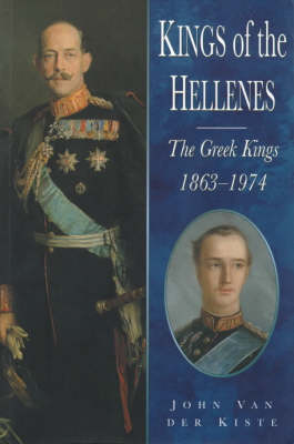 Kings of the Hellenes by John Van der Kiste