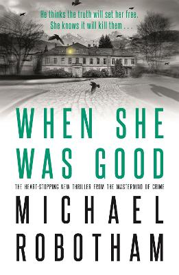 When She Was Good: The heart-stopping new thriller from the mastermind of crime by Michael Robotham