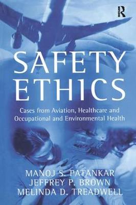 Safety Ethics: Cases from Aviation, Healthcare and Occupational and Environmental Health by Manoj S. Patankar