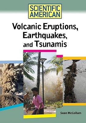 Volcanic Eruptions, Earthquakes, and Tsunamis by Sean McCollum