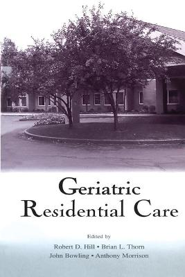 Geriatric Residential Care by Robert D. Hill