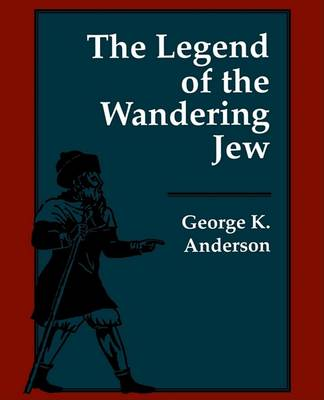The Legend of the Wandering Jew by George K. Anderson