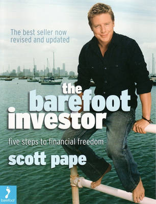 The Barefoot Investor: Five Steps to Financial Freedom in Your 20s and 30s by Scott Pape