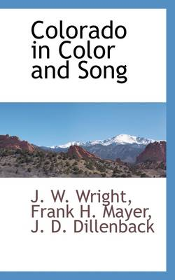 Colorado in Color and Song by J W Wright
