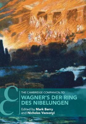The Cambridge Companion to Wagner's Der Ring des Nibelungen by Mark Berry