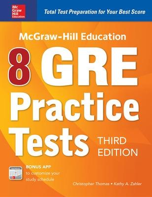 McGraw-Hill Education 8 GRE Practice Tests, Third Edition by Kathy A Zahler