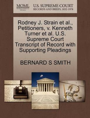Rodney J. Strain Et Al., Petitioners, V. Kenneth Turner Et Al. U.S. Supreme Court Transcript of Record with Supporting Pleadings by Bernard S Smith