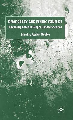 Democracy and Ethnic Conflict by Adrian Guelke