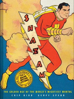 Shazam!: The Golden Age of the World's Mightiest Mortal by Chip Kidd
