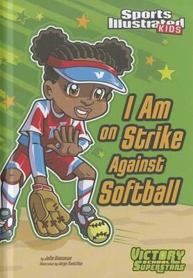 I Am on Strike Against Softball by ,Julie Gassman