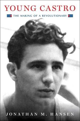 Young Castro: The Making of a Revolutionary book