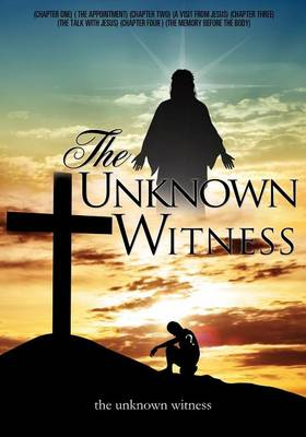 The Unknown Witness by The Unknown Witness