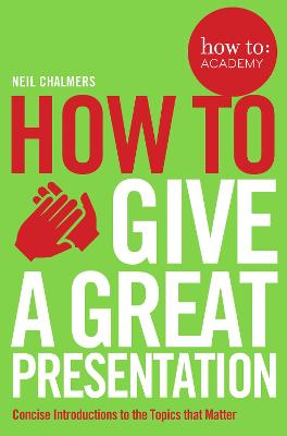 How To Give A Great Presentation by Neil Chalmers