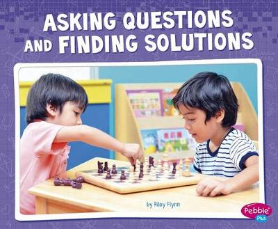 Asking Questions and Finding Solutions by Riley Flynn