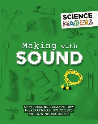 Science Makers: Making with Sound by Anna Claybourne