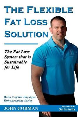 Flexible Fat Loss Solution by John Gorman