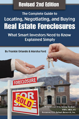 The Complete Guide to Locating, Negotiating & Buying Real Estate Foreclosures by Frankie Orlando