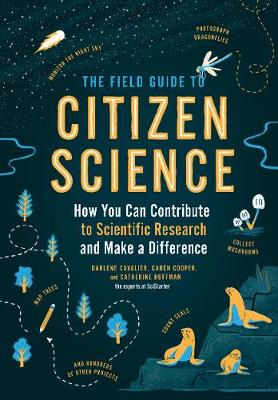 Field Guide to Citizen Science: How You Can Contribute to Scientific Research and Make a Difference by Catherine Hoffman