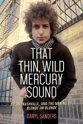 That Thin, Wild Mercury Sound by Sanders Daryl