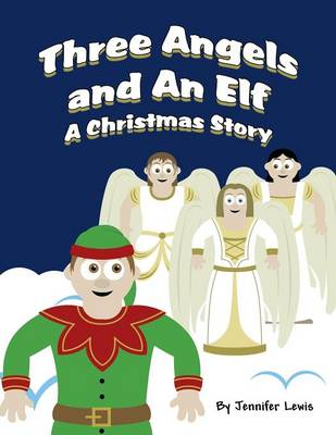 Three Angels and an Elf by Jennifer Lewis