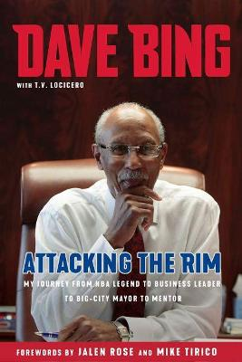 Dave Bing: Attacking the Rim: My Unlikely Journey from NBA Legend to Mayor to Mentor by Dave Bing