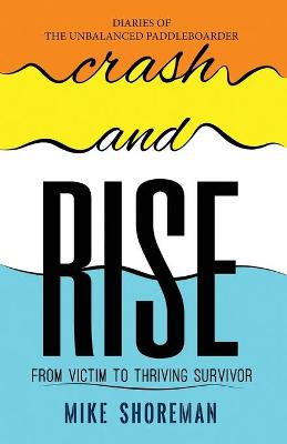 Diaries of The Unbalanced Paddleboarder: Crash and RISE by Mike Shoreman