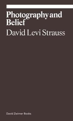 Photography and Belief by David Levi Strauss