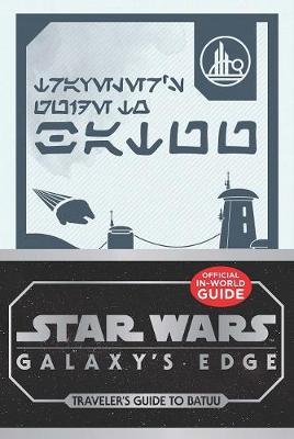 Star Wars Galaxy's Edge: Traveler's Guide to Batuu book