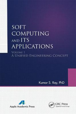 Soft Computing and Its Applications by Kumar S. Ray
