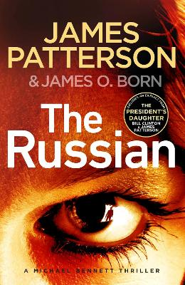 The Russian: (Michael Bennett 13). The latest gripping Michael Bennett thriller by James Patterson
