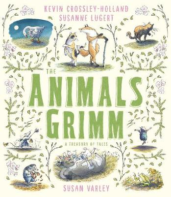 The Animals Grimm: A Treasury of Tales by Kevin Crossley-Holland