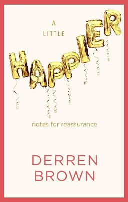 A Little Happier: Notes for reassurance by Derren Brown