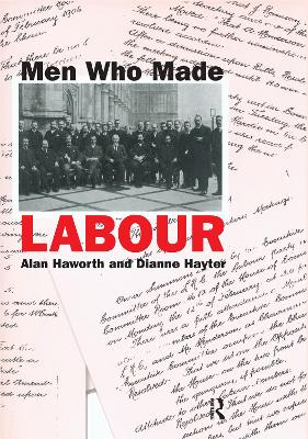 Men Who Made Labour by Alan Haworth