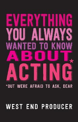 Everything You Always Wanted To Know About Acting* but were afraid to ask book