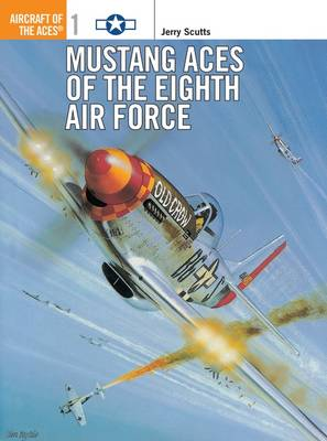 Mustang Aces of the Eighth Air Force by Jerry Scutts